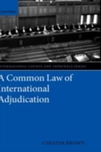 A Common Law of International Adjudication - Chester Brown - cover