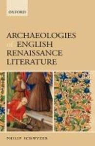 Archaeologies of English Renaissance Literature - Philip Schwyzer - cover
