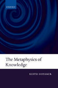 The Metaphysics of Knowledge - Keith Hossack - cover