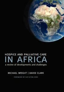 Hospice and Palliative Care in Africa: A review of developments and challenges - Michael Wright,David Clark - cover