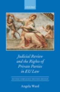 Judicial Review and the Rights of Private Parties in EU Law - Angela Ward - cover