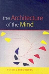 The Architecture of the Mind: Massive Modularity and the Flexibility of Thought - Peter Carruthers - cover