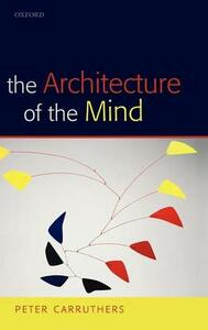 The Architecture of the Mind - Peter Carruthers - cover