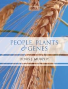 People, Plants and Genes: The Story of Crops and Humanity - Denis J. Murphy - cover