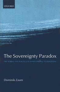 The Sovereignty Paradox: The Norms and Politics of International Statebuilding - Dominik Zaum - cover