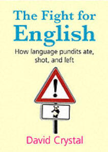 The Fight for English: How language pundits ate, shot, and left - David Crystal - cover