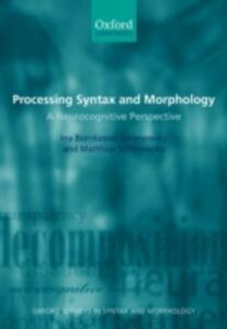 Processing Syntax and Morphology: A Neurocognitive Perspective - Ina Bornkessel-Schlesewsky,Matthias Schlesewsky - cover