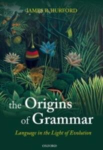 The Origins of Grammar: Language in the Light of Evolution II - James R. Hurford - cover