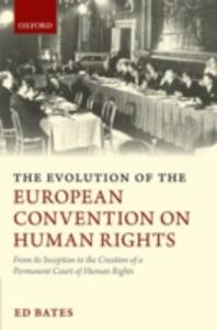 The Evolution of the European Convention on Human Rights: From Its Inception to the Creation of a Permanent Court of Human Rights - Ed Bates - cover