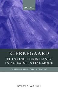 Kierkegaard: Thinking Christianly in an Existential Mode - Sylvia Walsh - cover