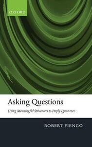 Asking Questions: Using meaningful structures to imply ignorance - Robert Fiengo - cover
