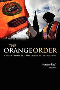 The Orange Order: A Contemporary Northern Irish History - Eric P. Kaufmann - cover