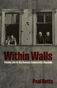 Within Walls: Private Life in the German Democratic Republic - Paul Betts - cover
