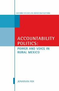 Accountability Politics: Power and Voice in Rural Mexico - Jonathan A. Fox - cover