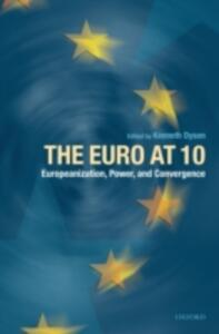 The Euro at Ten: Europeanization, Power, and Convergence - cover