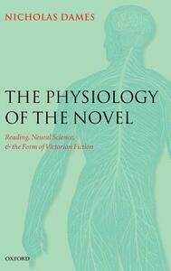 The Physiology of the Novel: Reading, Neural Science, and the Form of Victorian Fiction - Nicholas Dames - cover