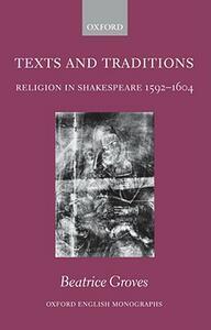 Texts and Traditions: Religion in Shakespeare 1592 - 1604 - Beatrice Groves - cover