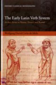 The Early Latin Verb System: Archaic Forms in Plautus, Terence, and Beyond - Wolfgang David Cirilo de Melo - cover