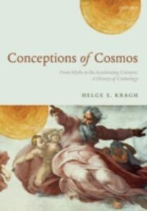 Conceptions of Cosmos: From Myths to the Accelerating Universe: A History of Cosmology - Helge S. Kragh - cover