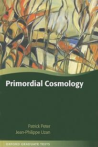 Primordial Cosmology - Patrick Peter,Jean-Philippe Uzan - cover