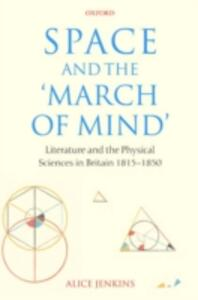 Space and the 'March of Mind': Literature and the Physical Sciences in Britain 1815-1850 - Alice Jenkins - cover