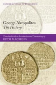 George Akropolites: The History: Introduction, translation and commentary - cover