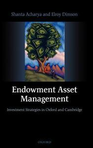 Endowment Asset Management: Investment Strategies in Oxford and Cambridge - Shanta Acharya,Elroy Dimson - cover