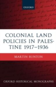 Colonial Land Policies in Palestine 1917-1936 - Martin Bunton - cover