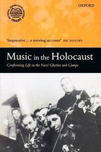 Music in the Holocaust: Confronting Life in the Nazi Ghettos and Camps - Shirli Gilbert - cover