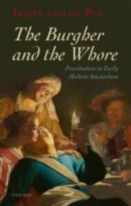 The Burgher and the Whore: Prostitution in Early Modern Amsterdam - Lotte van de Pol - cover