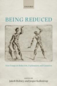 Being Reduced: New Essays on Reduction, Explanation, and Causation - cover