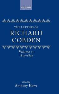 The Letters of Richard Cobden: Volume I: 1815-1847 - cover