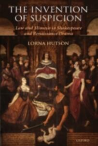 The Invention of Suspicion: Law and Mimesis in Shakespeare and Renaissance Drama - Lorna Hutson - cover