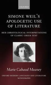 Simone Weil's Apologetic Use of Literature: Her Christological Interpretation of Ancient Greek Texts - Marie Cabaud Meaney - cover
