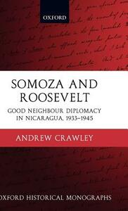Somoza and Roosevelt: Good Neighbour Diplomacy in Nicaragua, 1933-1945 - Andrew Crawley - cover