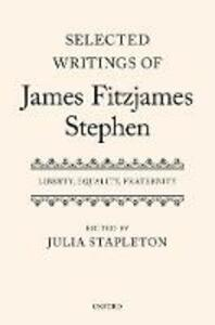 Selected Writings of James Fitzjames Stephen: Liberty, Equality, Fraternity - cover