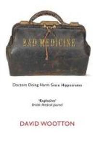 Bad Medicine: Doctors Doing Harm Since Hippocrates - David Wootton - cover