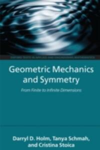 Geometric Mechanics and Symmetry: From Finite to Infinite Dimensions - Darryl D. Holm,Tanya Schmah,Cristina Stoica - cover