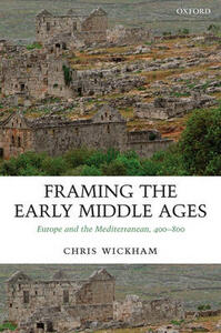 Framing the Early Middle Ages: Europe and the Mediterranean, 400-800 - Chris Wickham - cover