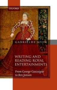 Writing and Reading Royal Entertainments: From George Gascoigne to Ben Jonson - Gabriel Heaton - cover
