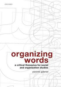 Organizing Words: A Critical Thesaurus for Social and Organization Studies - Yiannis Gabriel - cover