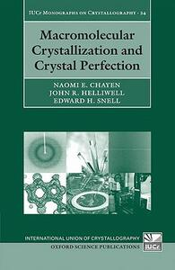 Macromolecular Crystallization and Crystal Perfection - Naomi E. Chayen,John R. Helliwell,Edward H. Snell - cover