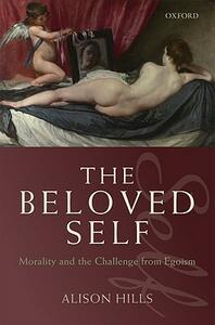 The Beloved Self: Morality and the Challenge from Egoism - Alison Hills - cover