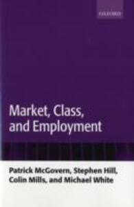 Market, Class, and Employment - Patrick McGovern,Stephen Hill,Colin Mills - cover