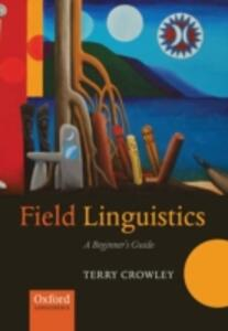 Field Linguistics: A Beginner's Guide - Terry Crowley - cover