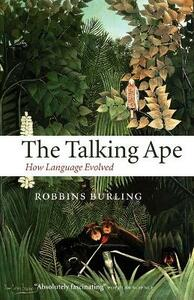 The Talking Ape: How Language Evolved - Robbins Burling - cover