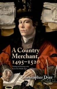 A Country Merchant, 1495-1520: Trading and Farming at the End of the Middle Ages - Christopher Dyer - cover