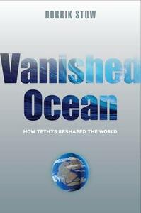 Vanished Ocean: How Tethys Reshaped the World - Dorrik Stow - cover