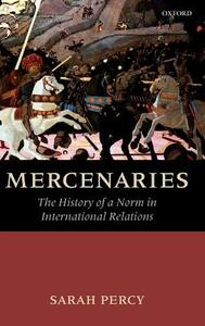 Mercenaries: The History of a Norm in International Relations - Sarah Percy - cover