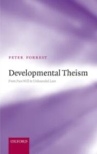 Developmental Theism: From Pure Will to Unbounded Love - Peter Forrest - cover